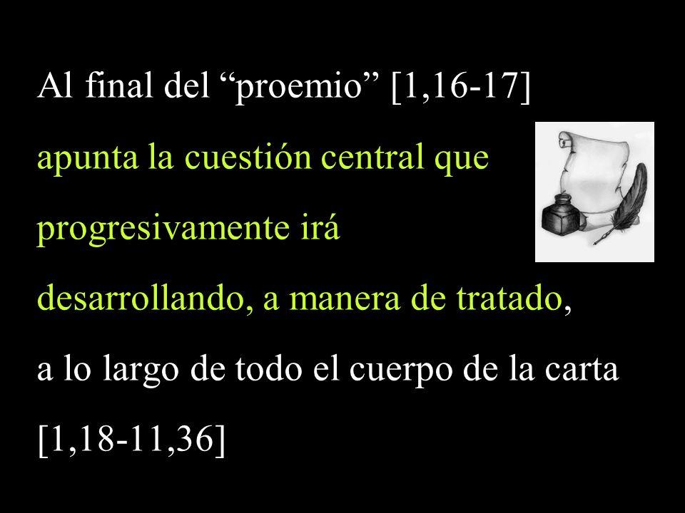 Al final del proemio [1,16-17] apunta la cuestión central que